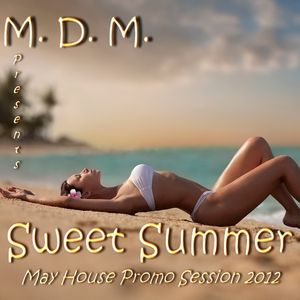 M. D. M. - Sweet Summer (May House Promo Session 2012)