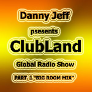 """Danny Jeff presents """"ClubLand"""" episode 98 part 1"""