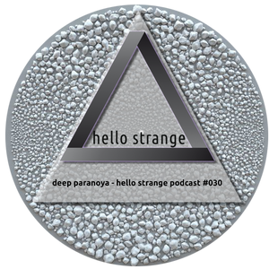 deep paranoya - hello strange podcast #030