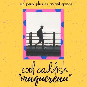 Cool Caddish - Maquereau