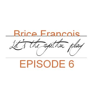 Let's the rythm play ! Episode 6 by Brice François