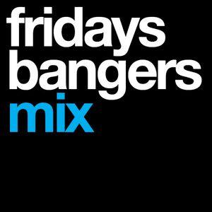 Friday's Bangers