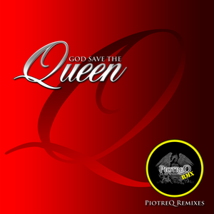 Queen - God Save The Queen (PiotreQ Remixes)