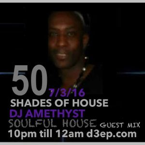 7/3/16 Amethyst Soulful House Mix For 50 Shades of House