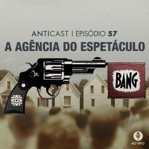 AntiCast 57 - A Agência do Espetáculo