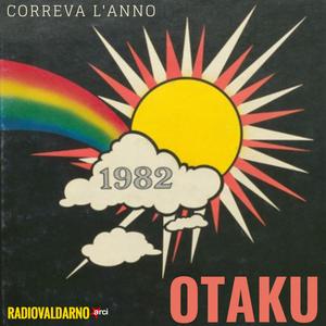 """Otaku - """"Correva l'anno"""" - 1982"""