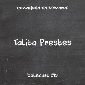 BOTECAST #19 Talita Prestes