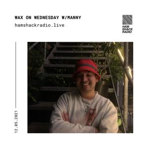 Wax On Wednesday w/Manny @ Hamshack Radio 12.05.2021