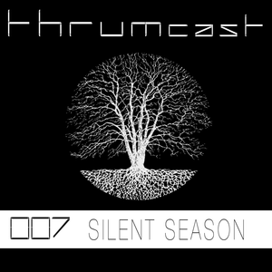 Thrumcast 007 - Silent Season