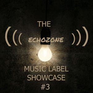 The Echozone Music Label Showcase (Edition #3)