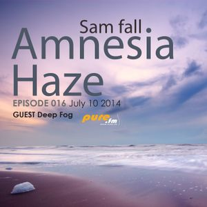 Deep fog- Guest Mix- Amnesia Haze 016 [July 10 2014]on Pure.FM
