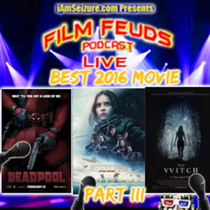 Film Feuds - S02E07 - Best 2016 Movie (part 3) Rogue One : A Star Wars story VS Deadpool VS The Witc
