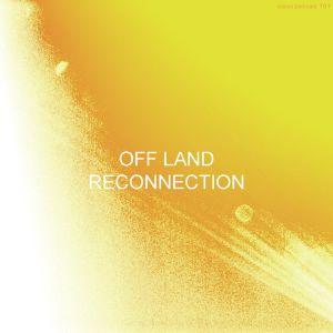 Off Land - Reconnection