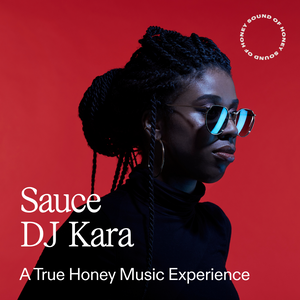"""""""Sauce"""" -  A Selection of Upbeat Jams New and Old - BY: DJ Kara"""