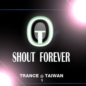 TRANCE @ TAIWAN - 1 - TO SHOUT FOREVER podcast
