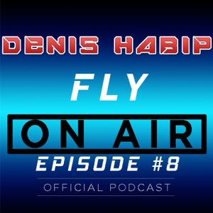 Fly On Air with Denis Habip #8