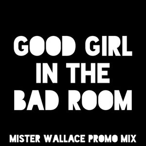 GOOD GIRL IN THE BAD ROOM WALLACE PROMO MIX