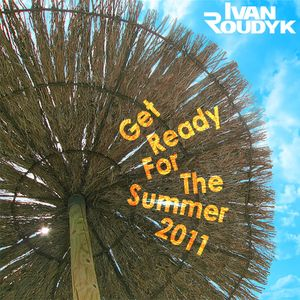 DJ Ivan Roudyk-Get Ready For The Summer 2011(Promo Mix) Part2