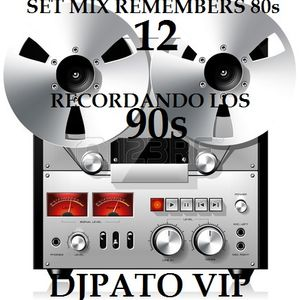 SET MIX REMEMBERS ( 12 ) RECORDANDO LOS 90s DJPATO VIP