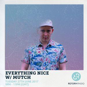 Everything Nice w Mutch 27th June 2017