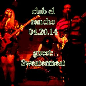 Club El Rancho 04.20.14: Sweatermeat