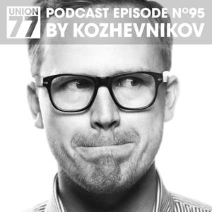 UNION 77 PODCAST EPISODE No. 95 BY KOZHEVNIKOV