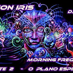 FUSION IRIS - ''DJ SET´S'' -MORNING FREQUENCY PARTE 2 -  O PLANO ESPIRITUAL
