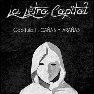LALETRACAPITAL PODCAST - CAPÍTULO 1 - CAÑAS Y ARAÑAS