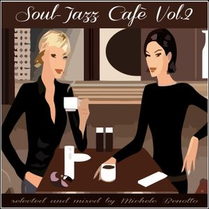 Soul-Jazz Cafe' Vol.2 - selected and mixed by Michele Benotto