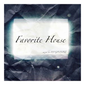 Favorite House - mixed by DJ GINSUKE