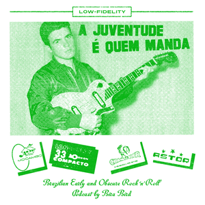 A JUVENTUDE É QUEM MANDA - Brazilian Early & Obscure Rock'n'Roll