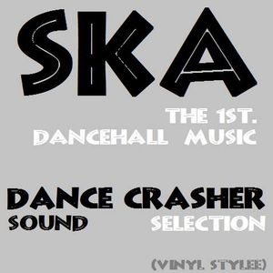 SKA, THE FIRST DANCEHALL MUSIC Mixtape by DANCE CRASHER Sound -Vinyl Style- (2017)