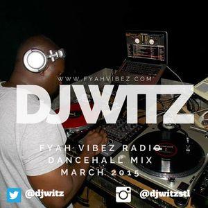 Dj Witz - Fyah Vibez Radio Reggae Mix March 2015