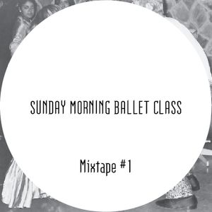 Sunday Morning Ballet Class - Mixtape #1