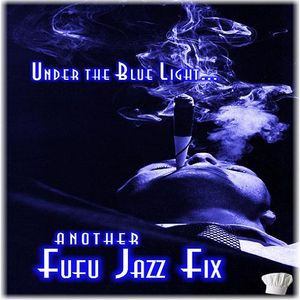 Under The Blue Light... Fufu Jazz Fix No. 4