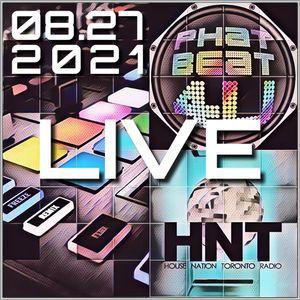 House Nation Toronto - Phat Beat 4U Live Radio Show 08.27.2021 7-9 PM EDT US & CA, 12:00-2:00 AM GMT