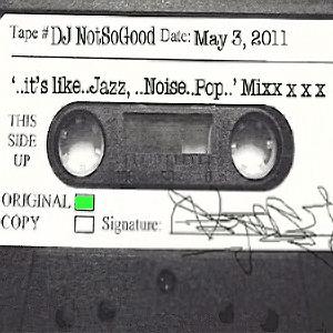 "Dj Not So Good ""....its like Jazz....Noise...Pop"""
