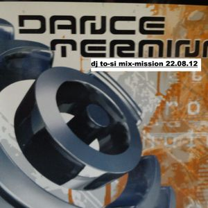 dj to-si dance terminal mix-mission  (2012-08-22)