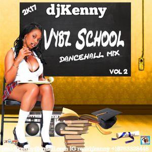 DJ KENNY VYBZ SCHOOL DANCEHALL MIX VOL. 2 JAN 2K17