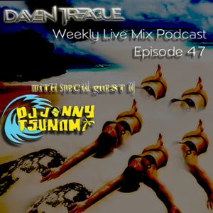 Daven Treague Weekly Live Mix Podcast Episode 047 w/Special Guest Jonny Tsunami