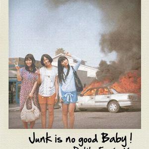 Junk is no good Baby