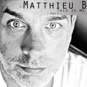 Matthieu B - This is me ( Part X )