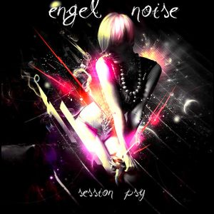 Engel Noise pres. session- Psy and tech trance