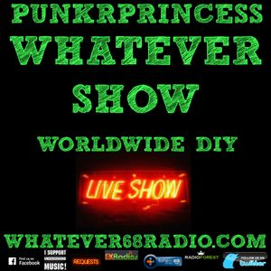 PunkrPrincess Whatever Show recorded live 7/1/2017 only @whatever68.com
