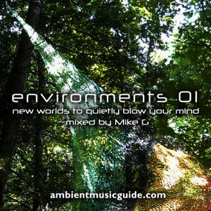 Environments 01 - new worlds to quietly blow your mind mixed by Mike G