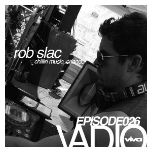 VADIO 026 :: Rob Slac (Chillin Music, Orlando)