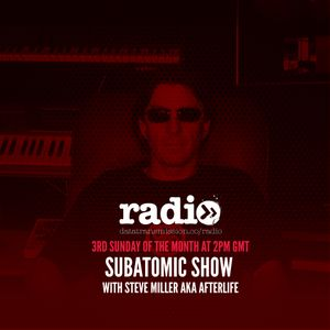 Subatomic Show with Afterlife aka Steve Miller EP 6