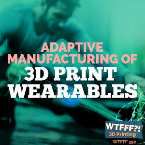 WTFFF 397: Adaptive Manufacturing of 3D Print Wearables with Shamil Hargovan of Wiivv Wearables