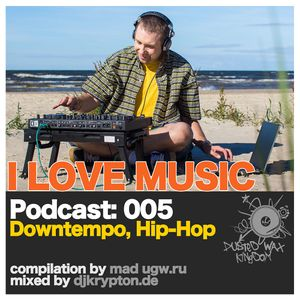 Podcast — I Love Music: 005 Downtempo, Hip-Hop [2013]