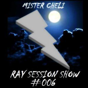 MR. CHELI - RAY SESSION SHOW #006